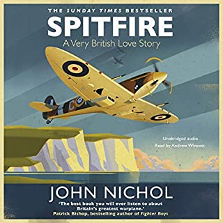 Spitfire     A Very British Love Story              By:                                                                                                                                 John Nichol                               Narrated by:                                                                                                                                 Andrew Wincott                      Length: 15 hrs and 57 mins     34 ratings     Overall 4.7