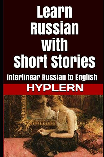 Learn Russian with Short Stories: Interlinear Russian to English (Learn Russian with Interlinear Stories for Beginners and Advanced Readers)