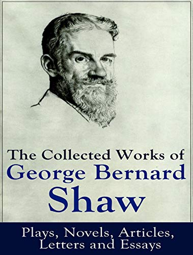 The Complete Works Of George Bernard Shaw English Edition Ebook Shaw George Bernard Amazon It Kindle Store