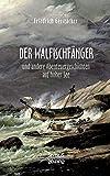 Der Walfischfänger: Abenteuergeschichten auf hoher See. Walfischfänger, Schiffszimmermann, Nacht auf dem Walfisch, Jack und Bill, Das Wrack