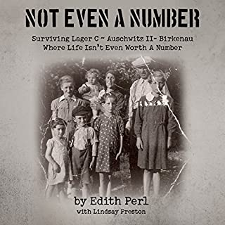 Not Even a Number     Surviving Larger C - Auschwitz II - Birkenau              By:                                                                                                                                 Edith Perl                               Narrated by:                                                                                                                                 Kay Webster                      Length: 8 hrs and 50 mins     95 ratings     Overall 4.7
