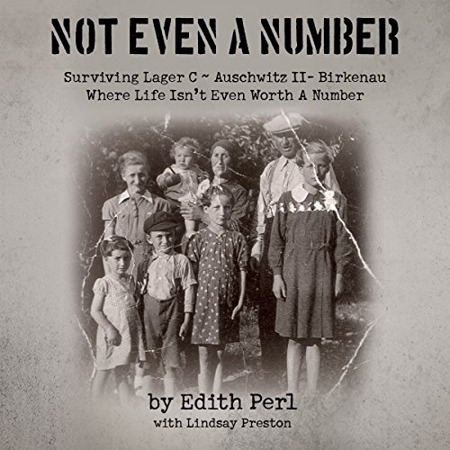 Not Even a Number     Surviving Larger C - Auschwitz II - Birkenau              By:                                                                                                                                 Edith Perl                               Narrated by:                                                                                                                                 Kay Webster                      Length: 8 hrs and 50 mins     18 ratings     Overall 4.8