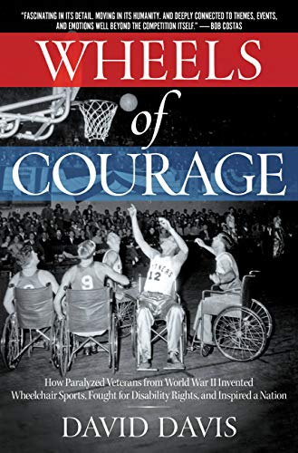 Wheels of Courage: How Paralyzed Veterans from World War II Invented Wheelchair Sports, Fought for Disability Rights, and Inspired a Nation (English ...