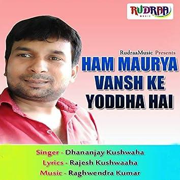 Ham Maurya Vansh Ke Yoddha Hai