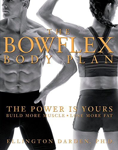 The Bowflex Body Plan: The Power is Yours - Build More Muscle, Lose More Fat (English Edition)