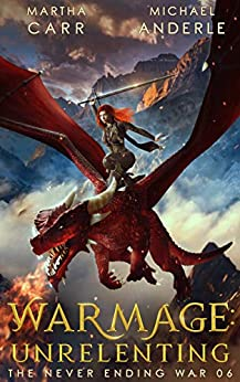 WarMage: Unrelenting (The Never Ending War Book 6) by [Martha Carr, Michael Anderle]