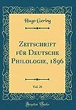 Zeitschrift für Deutsche Philologie, 1896, Vol. 28 (Classic Reprint)