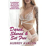 Dared, Shared & Set Free: A Collection of Hotwife, Sharing and Cuckolding Erotica Shorts (Becoming the Hotwife)
