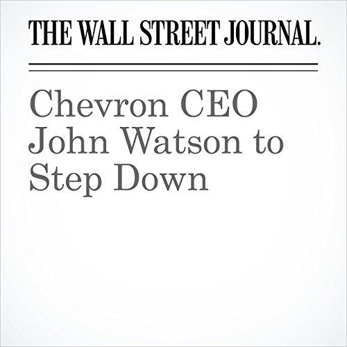 Chevron CEO John Watson to Step Down copertina