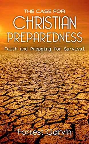 The Case for Christian Preparedness - Faith and Prepping for Survival (Christian Preppers Series Book 1) by [Forrest Garvin]