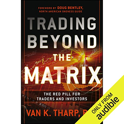 Trading Beyond the Matrix     The Red Pill for Traders and Investors              By:                                                                                                                                 Van Tharp                               Narrated by:                                                                                                                                 Michael Butler Murray                      Length: 11 hrs and 55 mins     14 ratings     Overall 4.2