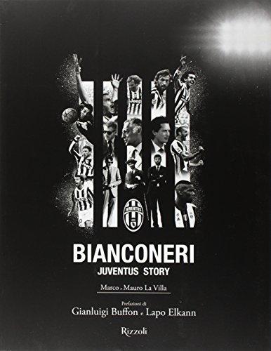 Bianconeri. Juventus story. Ediz. illustrata