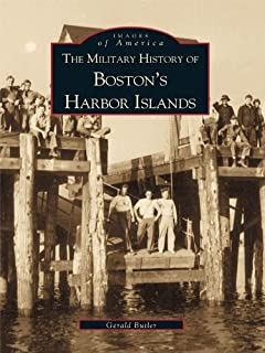 The Military History of Boston's Harbor Islands (Images of America)
