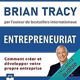 Entrepreneuriat: Comment créer et développer votre propre entreprise