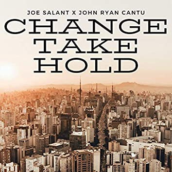 Change Take Hold (feat. John Ryan Cantu)