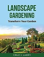 Landscape Gardening: Transform Your Garden
