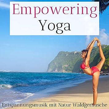 Empowering Yoga – Entspannungsmusik mit Natur Waldgeräusche zum Entspannen und Yoga Machen
