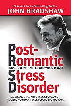 Post-Romantic Stress Disorder: What to Do When the Honeymoon Is Over by [John Bradshaw]