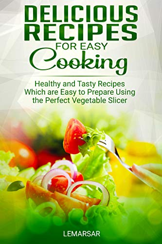 Delicious Recipes For Easy Cooking: Easy Cooking for one or two recipe book - Healthy and Tasty Recipes Which are Easy to Prepare with Mandoline Slicer cookbook (English Edition)