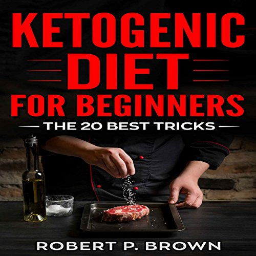 Ketogenic Diet for Beginners     The 20 Best Tricks              By:                                                                                                                                 Robert P. Brown                               Narrated by:                                                                                                                                 Matthew J Chandler-Smith                      Length: 1 hr and 19 mins     Not rated yet     Overall 0.0