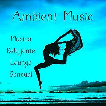 Ambient Music - Musica Relajante Lounge Sensual para Meditaciones Diarias Ejercicios Fisicos y Bienestar