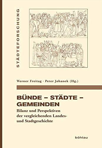 Bünde - Städte - Gemeinden: Bilanz und Perspektiven der vergleichenden Landes- und Stadtgeschichte (Städteforschung: Veröffentlichungen des Instituts ... in Münster. Reihe A: Darstellungen)