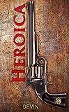 HEROICA: El Carácter de un Hombre es su Destino