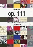 op. 111: Ludwig van Beethovens letzte Klaviersonate Takt fuer Takt