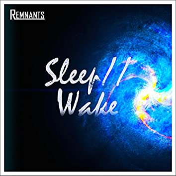 Sleep / / Wake