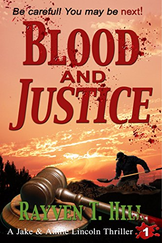 Blood and Justice: A Private Investigator Serial Killer Mystery (A Jake & Annie Lincoln Thriller Book 1) by [Rayven T. Hill]