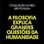 A Filosofia Explica Grandes Questões da Humanidade [Philosophy Explains Big Questions of Humanity]
