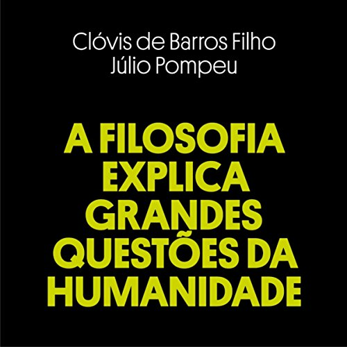 Couverture de A Filosofia Explica Grandes Questões da Humanidade [Philosophy Explains Big Questions of Humanity]