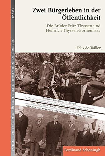 Zwei Bürgerleben in der Öffentlichkeit: Die Brüder Fritz Thyssen und Heinrich Thyssen-Bornemisza: Zwei Bürgerleben für die Öffentlichkeit (Familie - ... - Öffentlichkeit: Thyssen im 20. Jahrhundert)