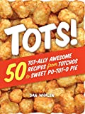 Tots!: 50 Tot-ally Awesome Recipes from Totchos to Sweet Po-tot-o Pie