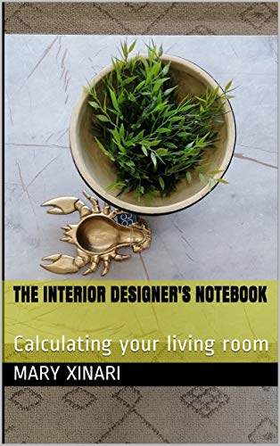 The interior designer's notebook: Calculating your living room (English Edition)