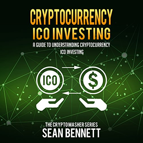 Cryptocurrency ICO Investing: A Guide to Understanding Cryptocurrency ICO Investing     The Cryptomasher Series, Book 6              By:                                                                                                                                 Sean Bennett                               Narrated by:                                                                                                                                 John B Leen                      Length: 1 hr and 5 mins     Not rated yet     Overall 0.0