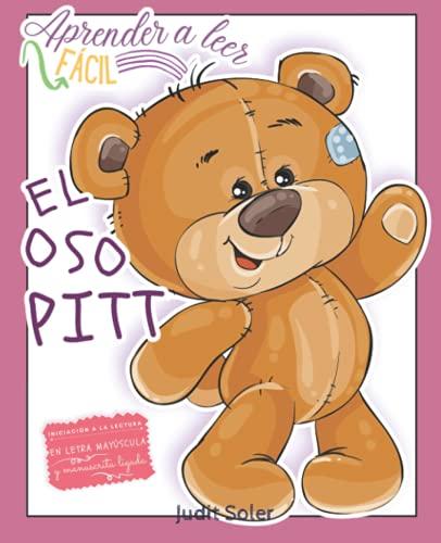 Aprender a leer fácil - EL OSO PITT - Iniciación a la lectura en letra MAYÚSCULA y manuscrita ligada: Libro para niños y niñas de 4 a 6 años - Lectura ... de una colección para aprender a leer