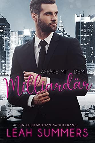 Affäre mit dem Milliardär: Ein Liebesroman Sammelband