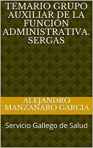 TEMARIO GRUPO AUXILIAR DE LA FUNCIÓN ADMINISTRATIVA. SERGAS: Servicio Gallego de Salud
