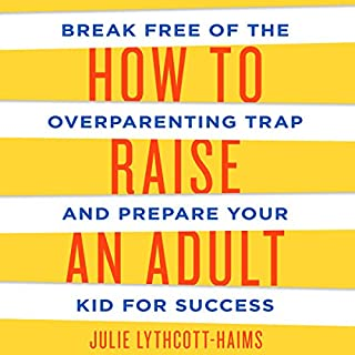 How to Raise an Adult     Break Free of the Overparenting Trap and Prepare Your Kid for Success              By:                                                                                                                                 Julie Lythcott-Haims                               Narrated by:                                                                                                                                 Julie Lythcott-Haims                      Length: 12 hrs and 31 mins     1,265 ratings     Overall 4.6