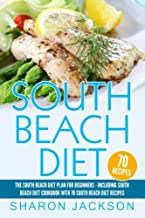 South Beach Diet: The South Beach Diet Plan For Beginners: : South Beach Diet Cookbook With 70 Recipes