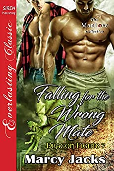 Falling for the Wrong Mate [Dragon Fights 7] (Siren Publishing Everlasting Classic ManLove) by [Marcy Jacks]