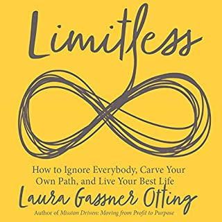 Limitless: How to Ignore Everybody, Carve Your Own Path, and Live Your Best Life                   By:                                                                                                                                 Laura Gassner Otting                               Narrated by:                                                                                                                                 Laura Gassner Otting                      Length: 4 hrs and 31 mins     10 ratings     Overall 4.6