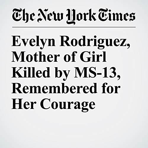 Evelyn Rodriguez, Mother of Girl Killed by MS-13, Remembered for Her Courage copertina