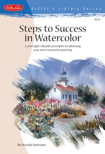 Steps to Success in Watercolor: Learn Eight Valuable Principles for Planning Your Next Watercolor Painting (Artist's Library)