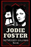 Jodie Foster Distressed Coloring Book: Artistic Adult Coloring Book