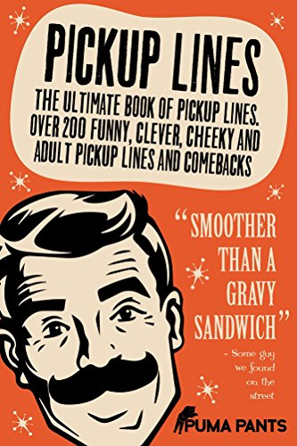Pickup Lines: The Ultimate Book of Pickup Lines. Over 200 Funny, Clever, Cheeky and Adult Pickup Lines and Comebacks (Humor of the Funny Kind 1)