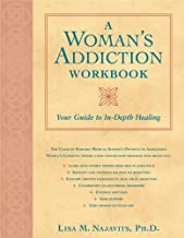 A Woman's Addiction Workbook: Your Guide to In-Depth Healing (A New Harbinger Self-Help Workbook)