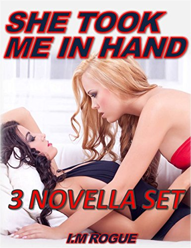 She Took Me in Hand: 3 Lesbian Dominant/Submissive BDSM Romances