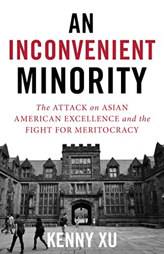 Compare Textbook Prices for An Inconvenient Minority: The Attack on Asian American Excellence and the Fight for Meritocracy  ISBN 9781635767568 by Xu, Kenny